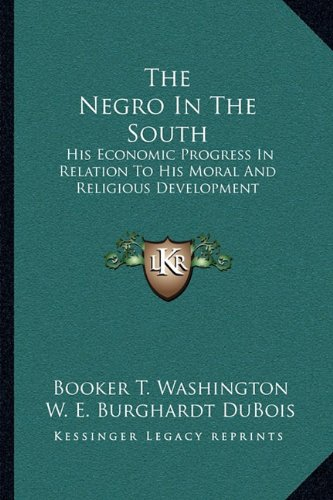 9781163089873: The Negro In The South: His Economic Progress In Relation To His Moral And Religious Development