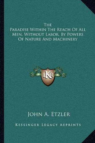 9781163089927: The Paradise Within The Reach Of All Men, Without Labor, By Powers Of Nature And Machinery