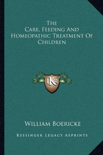9781163090541: The Care, Feeding And Homeopathic Treatment Of Children