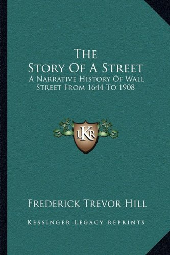 9781163092798: The Story Of A Street: A Narrative History Of Wall Street From 1644 To 1908