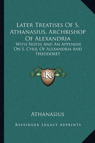 9781163093160: Later Treatises Of S. Athanasius, Archbishop Of Alexandria: With Notes And An Appendix On S. Cyril Of Alexandria And Theodoret