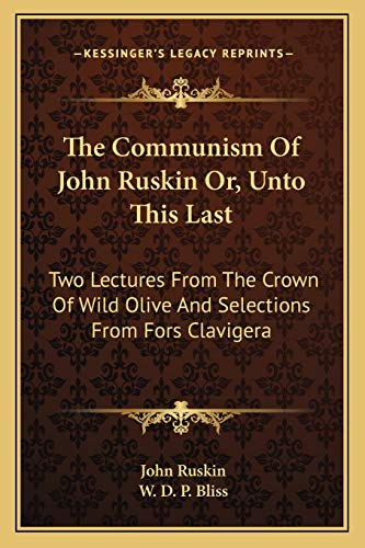 9781163093290: The Communism of John Ruskin Or, Unto This Last: Two Lectures from the Crown of Wild Olive and Selections from Fors Clavigera
