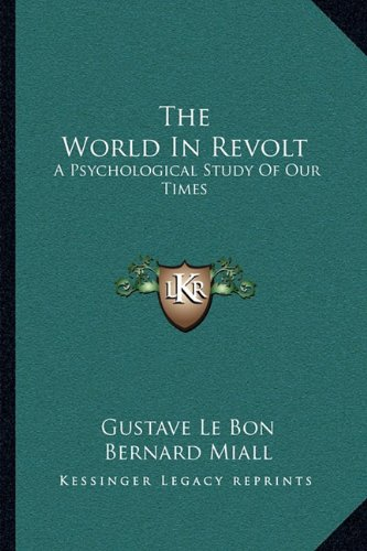 9781163093696: The World in Revolt: A Psychological Study of Our Times