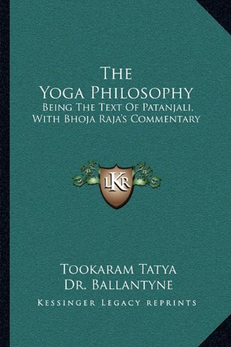9781163095232: The Yoga Philosophy: Being The Text Of Patanjali, With Bhoja Raja's Commentary