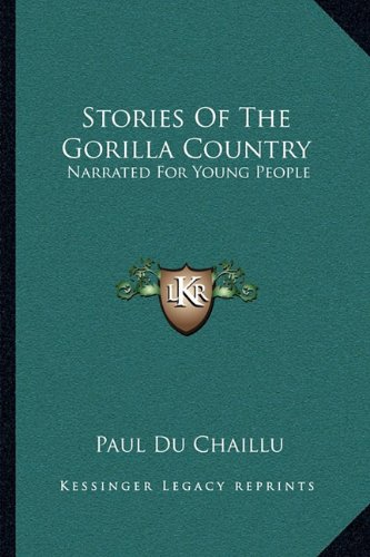 9781163098080: Stories Of The Gorilla Country: Narrated For Young People