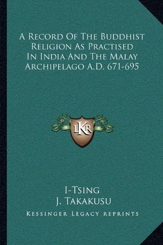 9781163099674: A Record Of The Buddhist Religion As Practised In India And The Malay Archipelago A.D. 671-695