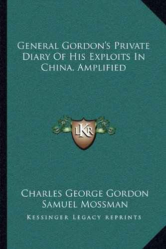 9781163102404: General Gordon's Private Diary Of His Exploits In China, Amplified