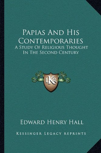 9781163102695: Papias And His Contemporaries: A Study Of Religious Thought In The Second Century