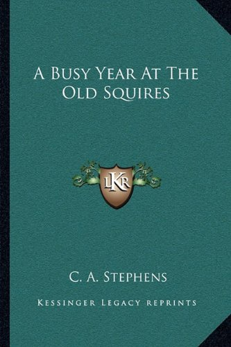 9781163102732: A Busy Year At The Old Squires