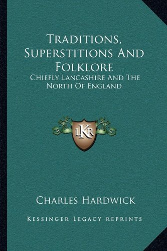 9781163102930: Traditions, Superstitions And Folklore: Chiefly Lancashire And The North Of England