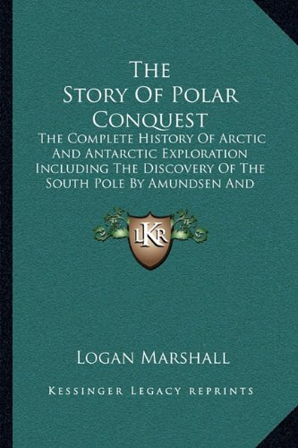 9781163103098: The Story Of Polar Conquest: The Complete History Of Arctic And Antarctic Exploration Including The Discovery Of The South Pole By Amundsen And Scott