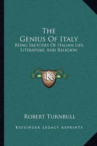 9781163104125: The Genius Of Italy: Being Sketches Of Italian Life, Literature, And Religion