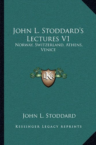 John L. Stoddard`s Lectures V1: Norway, Switzerland,