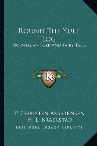 9781163104248: Round The Yule Log: Norwegian Folk And Fairy Tales