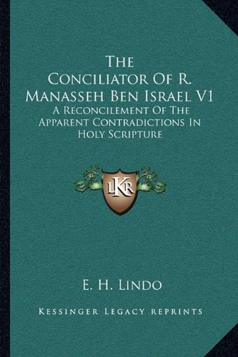 9781163105238: The Conciliator Of R. Manasseh Ben Israel V1: A Reconcilement Of The Apparent Contradictions In Holy Scripture