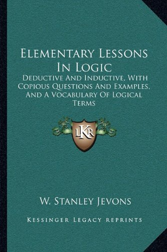 9781163106143: Elementary Lessons In Logic: Deductive And Inductive, With Copious Questions And Examples, And A Vocabulary Of Logical Terms