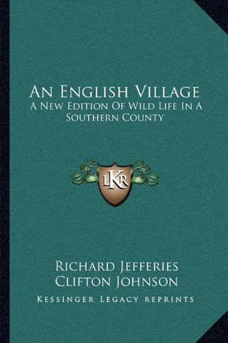 An English Village: A New Edition Of Wild Life In A Southern County (9781163109465) by Richard Jefferies