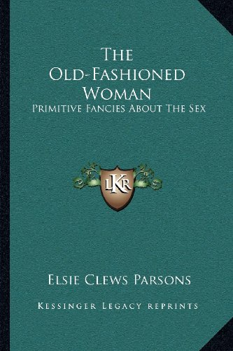 9781163111222: The Old-Fashioned Woman: Primitive Fancies About The Sex