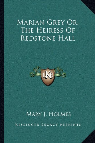 Marian Grey Or, The Heiress Of Redstone Hall (9781163112793) by Holmes, Mary J.