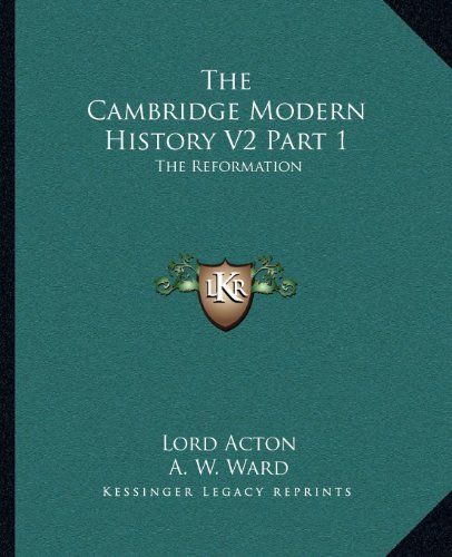9781163113349: The Cambridge Modern History V2 Part 1: The Reformation
