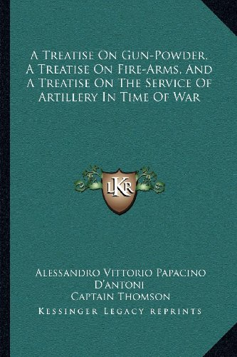 9781163114025: A Treatise On Gun-Powder, A Treatise On Fire-Arms, And A Treatise On The Service Of Artillery In Time Of War