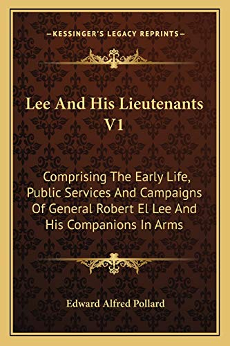 9781163115800: Lee And His Lieutenants V1: Comprising The Early Life, Public Services And Campaigns Of General Robert El Lee And His Companions In Arms