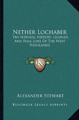 9781163115961: Nether Lochaber: The Natural History, Legends And Folk-Lore Of The West Highlands
