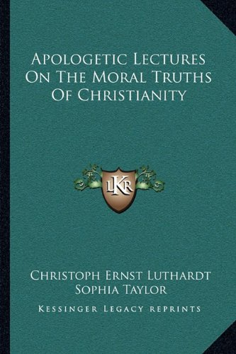 9781163116456: Apologetic Lectures on the Moral Truths of Christianity
