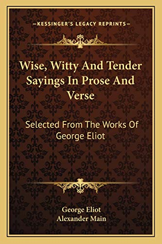 9781163116944: Wise, Witty And Tender Sayings In Prose And Verse: Selected From The Works Of George Eliot