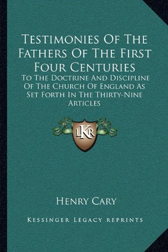 9781163117378: Testimonies Of The Fathers Of The First Four Centuries: To The Doctrine And Discipline Of The Church Of England As Set Forth In The Thirty-Nine Articles
