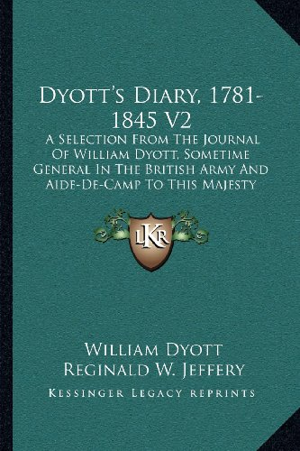 9781163117835: Dyott's Diary, 1781-1845 V2: A Selection from the Journal of William Dyott, Sometime General in the British Army and Aide-de-Camp to This Majesty King George III