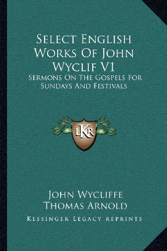 9781163118597: Select English Works Of John Wyclif V1: Sermons On The Gospels For Sundays And Festivals