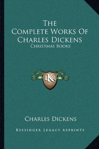 9781163119297: The Complete Works of Charles Dickens: Christmas Books