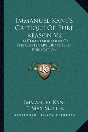 Immanuel Kant's Critique Of Pure Reason V2: In Commemoration Of The Centenary Of Its First Publication (9781163119877) by Kant, Immanuel