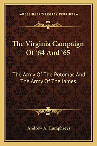 9781163121429: The Virginia Campaign Of '64 And '65: The Army Of The Potomac And The Army Of The James