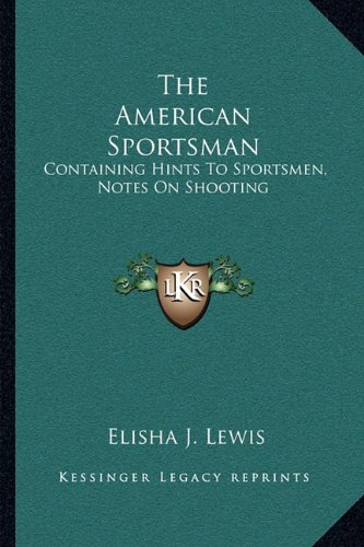 9781163124864: The American Sportsman: Containing Hints To Sportsmen, Notes On Shooting