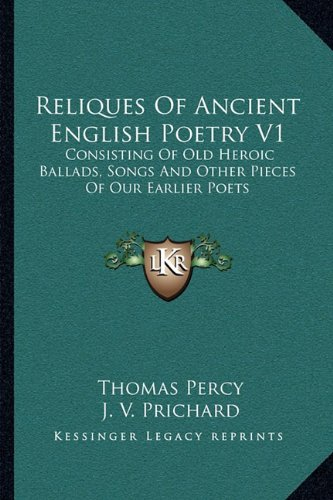 9781163125083: Reliques Of Ancient English Poetry V1: Consisting Of Old Heroic Ballads, Songs And Other Pieces Of Our Earlier Poets
