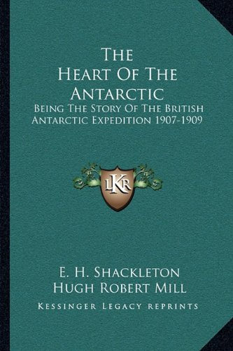 9781163126684: The Heart of the Antarctic: Being the Story of the British Antarctic Expedition 1907-1909