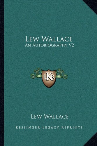Lew Wallace: An Autobiography V2 (116312673X) by Lew Wallace