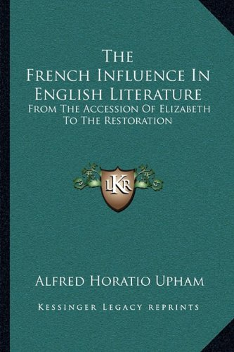 9781163128220: The French Influence in English Literature: From the Accession of Elizabeth to the Restoration