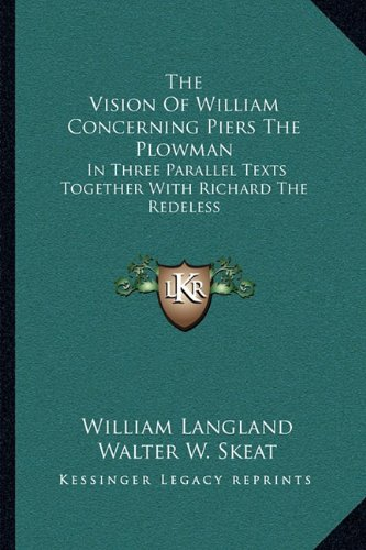 The Vision Of William Concerning Piers The Plowman: In Three Parallel Texts Together With Richard The Redeless (1163129011) by Langland, William