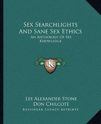 9781163133026: Sex Searchlights And Sane Sex Ethics: An Anthology Of Sex Knowledge