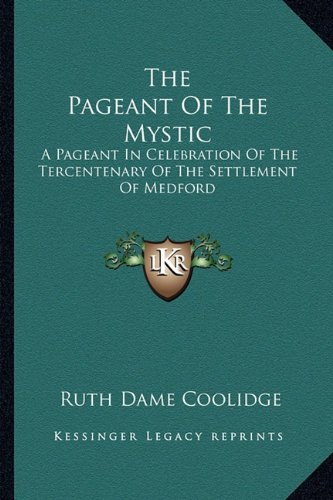 9781163133392: The Pageant Of The Mystic: A Pageant In Celebration Of The Tercentenary Of The Settlement Of Medford