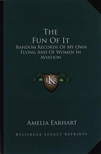 9781163133828: The Fun of It: Random Records of My Own Flying and of Women in Aviation
