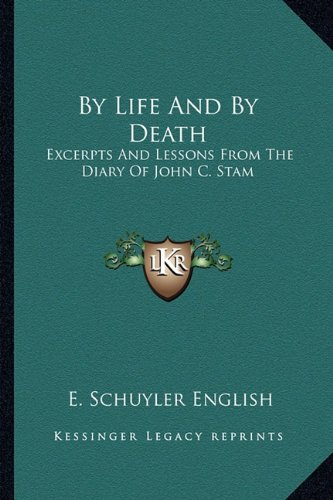 9781163134009: By Life And By Death: Excerpts And Lessons From The Diary Of John C. Stam