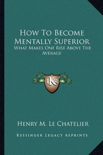 9781163134726: How To Become Mentally Superior: What Makes One Rise Above The Average
