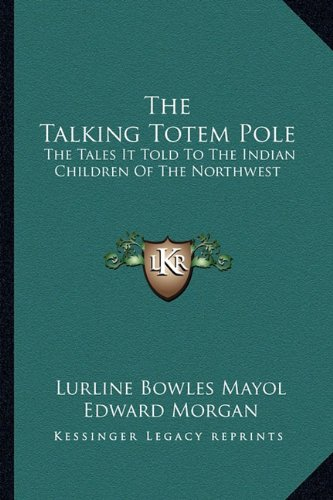 9781163135297: The Talking Totem Pole: The Tales It Told To The Indian Children Of The Northwest