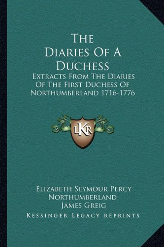 9781163136225: The Diaries Of A Duchess: Extracts From The Diaries Of The First Duchess Of Northumberland 1716-1776