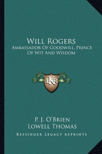 9781163136263: Will Rogers: Ambassador Of Goodwill, Prince Of Wit And Wisdom