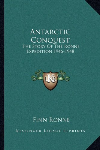 9781163136553: Antarctic Conquest: The Story Of The Ronne Expedition 1946-1948